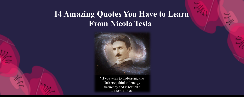 14 Amazing Quotes You Have to Learn From Nicola Tesla