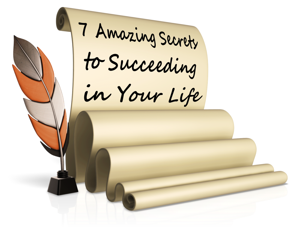 7 Amazing Secrets to Succeeding in your Life