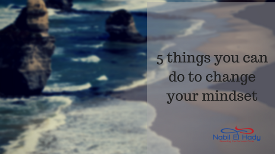 5 things you can do to change your mindset