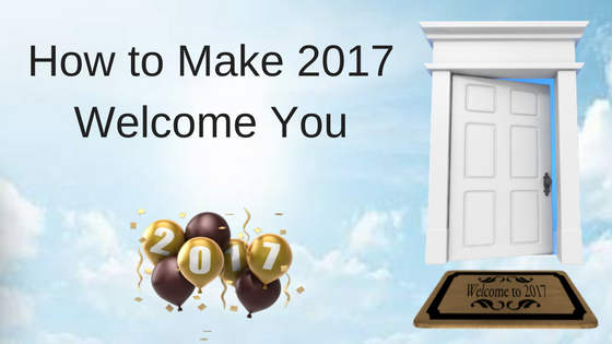 How to Make 2017 Welcome You