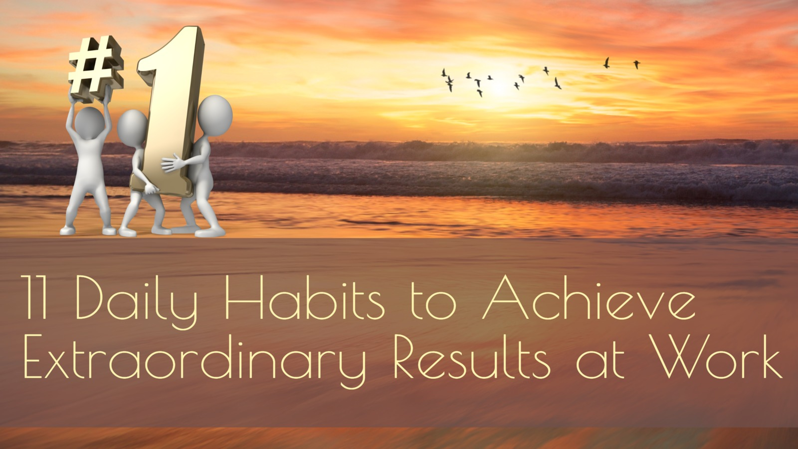 11 Daily Habits to Achieve Extraordinary Results at Work
