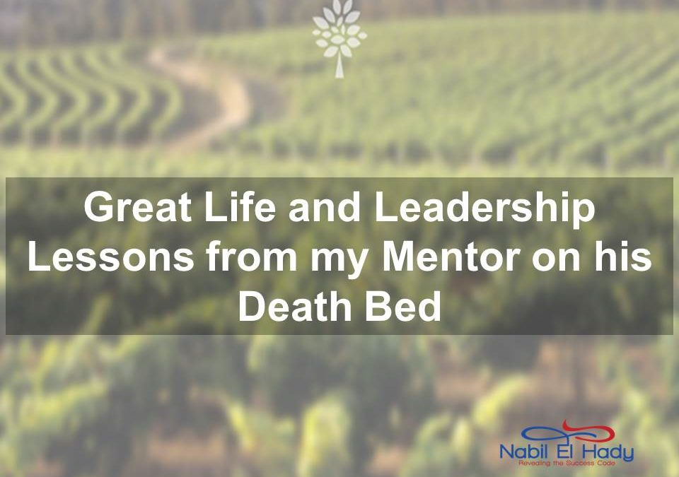 Great Life and Leadership Lessons from my Mentor on his Death Bed
